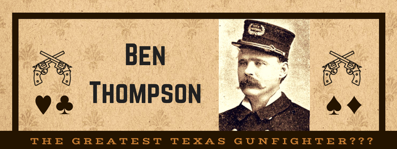 Ben Thompson Texas Gunfighter Under the Lone Star John Spiars